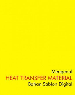 Mengenal Heat Transfer Material - Media Sablon Digital